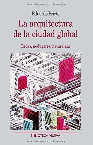 La arquitectura de la ciudad global: Redes, no-lugares, naturaleza (Metrópoli) por Eduardo Prieto