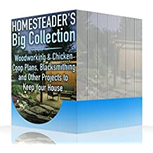 Homesteader's Big Collection: Woodworking & Chicken Coop Plans, Blacksmithing and Other Projects to Keep Your House (English Edition)