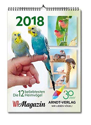 Kalender WP-Magazin 2018 Din A4: Die 12 beliebtesten Heimvögel (Kalender-Reihe WP-Magazin)