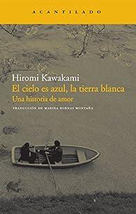 El cielo es azul, la tierra blanca: Una historia de amor par Hiromi Kawakami