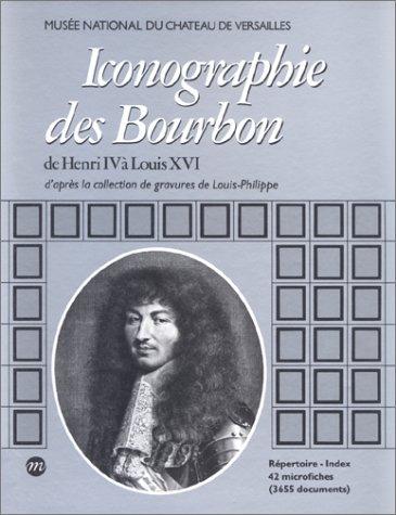Iconographie des Bourbon de Henri IV à Louis XVI: D'après la collection de gravures de Louis Philippe par Simone Hoog