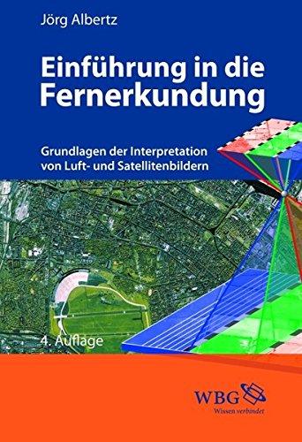 Einführung in die Fernerkundung: Grundlagen der Interpretation von Luft- und Satellitenbildern