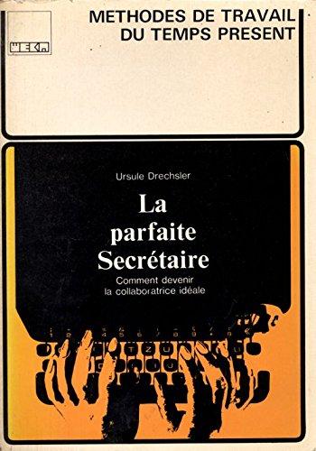 La Parfaite secrétaire : Un ouvrage accompagné de nombreux documents et aide-mémoire (Méthodes de travail du temps présent) par Ursula Drechsler