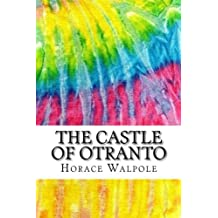 The Castle of Otranto: Includes MLA Style Citations for Scholarly Secondary Sources, Peer-Reviewed Journal Articles and Critical Essays (Squid Ink Classics)