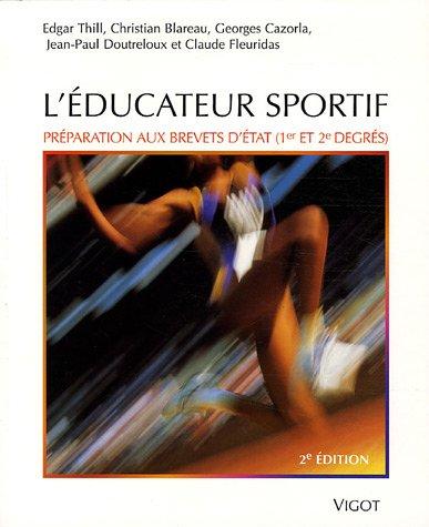 L'éducateur sportif : Préparation au brevet d'Etat d'éducateur sportif et au brevet professionnel de la jeunesse, de l'éducation populaire et du sport par Edgar Thill