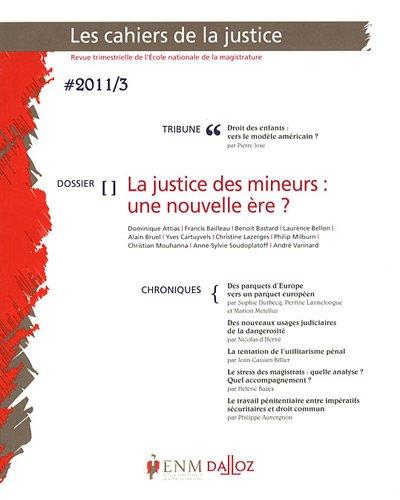 Les Cahiers de la Justice, N 3/2011 : La justice des mineurs : une nouvelle re ?