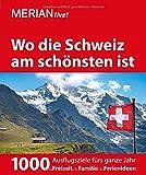 MERIAN live! Reiseführer Wo die Schweiz am schönsten ist: 1000 Ausflgusziele für das ganze Jahr: Freizeit, Familie, Ferienideen - Martina Krammer
