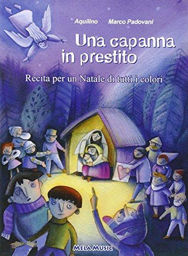 Una capanna in prestito. recita natalizia. festività natalizia. libro didattico con canzoni. con cd audio