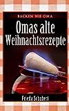 Omas alte Weihnachtsrezepte von Frieda Schubert