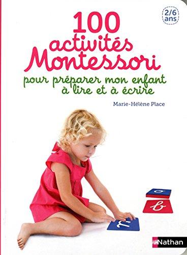 100 activités pour préparer mon enfant à lire et à écrire - pédagogie Montessori par Marie-Hélène Place