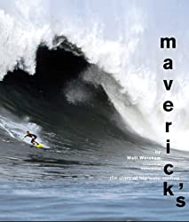 Maverick's: The Story of Big-Wave Surfing: The History and Culture of Big Wave Surfing