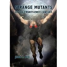 Strange Mutants of the Twenty First Century (English Edition)