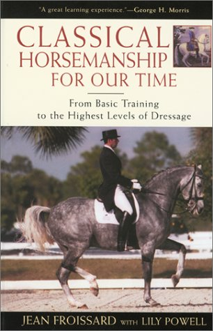 Classical Horsemanship for Our Time: From Basic Training to the Highest Levels of Dressage por Jean Froissard
