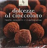 Scarica Libro Dolcezze al cioccolato Torte biscotti e cioccolatini (PDF,EPUB,MOBI) Online Italiano Gratis