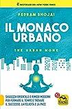 Il Monaco Urbano: Saggezza orientale e rimedi moderni per fermare il tempo e trovare il successo, la felicità e la pace