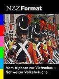 NZZ Format - Vom Alphorn zur Viehschau - Schweizer Volksbräuche