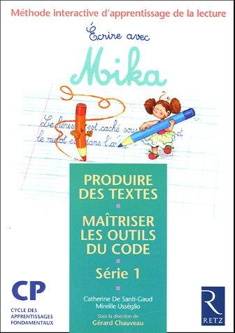 Ecrire avec Mika CP Série 1 : Méthode interactive d'apprentissage de la lecture, produire des textes, maîtriser les outils du code