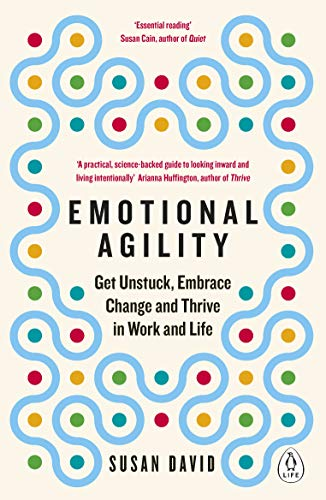 Emotional Agility: Get Unstuck, Embrace Change and Thrive in Work and Life por Susan David