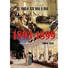 EL SIGLO XIX DIA A DIA 1893- 1899