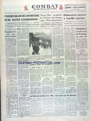 COMBAT [No 2718] du 30/03/1953 - 1ER BILAN DES ENTRETIENS RENE MAYER - EISENHOWER - NOUVELLES AVANCES DE L'UNION SOVIETIQUE AUX OCCIDENTAUX - ULTIMATUM PAYSAN A CAMILLE LAURENS - THOREZ RENTRERA EN FRANCE AU PLUS TOT - LE MARATHON DU SENAT ITALIEN FINIT EN PUGILAT - AU SALON DES MEDECINS -