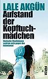 Aufstand der Kopftuchmädchen: Deutsche Musliminnen wehren sich gegen den Islamismus bei Amazon kaufen