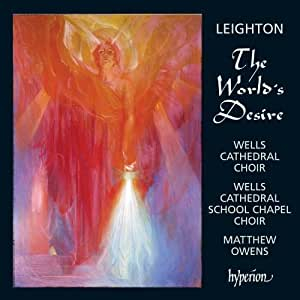 Kenneth Leighton : The Worlds Desire, Sequence for All Saints & autres uvres chorales