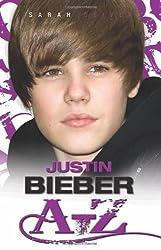 Justin Bieber A-Z by Sarah Oliver (2011-03-01)