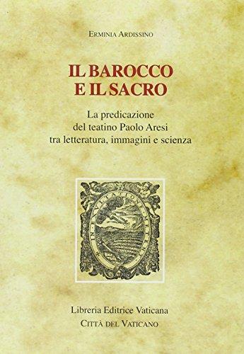 Il barocco e il sacro. La predicazione del teatino Paolo Aresi tra letteratura, immagini e scienza