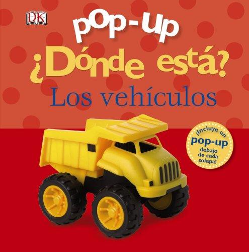 Pop-up ¿Dónde está? Los vehículos (Castellano - A Partir De 0 Años - Manipulativos (Libros Para Tocar Y Jugar), Pop-Ups - Pop-Up ¿Dónde Está?) por Dawn Sirett