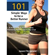 101 Simple Ways to be a Better Runner: A Short Guide to Running Faster, Preventing Injuries, and Feeling Great (English Edition)
