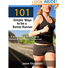 101 Simple Ways to be a Better Runner: A Short Guide to Running Faster, Preventing Injuries, and Feeling Great