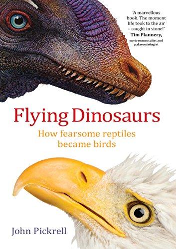 Flying Dinosaurs: How Fearsome Reptiles Became Birds por John Pickrell