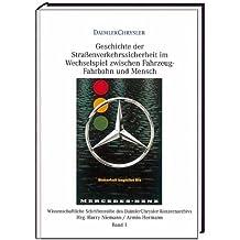 Geschichte der Straßenverkehrssicherheit im Wechselspiel zwischen Fahrzeug, Fahrbahn und Mensch (Wissenschaftliche Schriftenreihe des DaimlerChrysler Konzernarchivs)