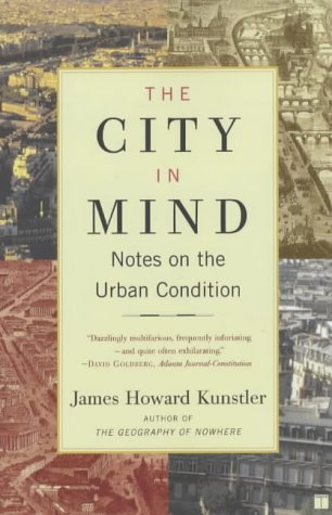 The City in Mind: Notes on the Urban Condition por James Howard Kunstler