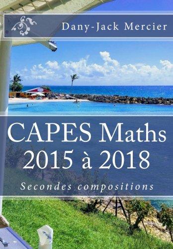 CAPES Maths 2015 à 2018 Secondes compositions par Dany-Jack Mercier