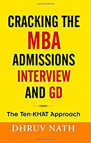 Cracking the MBA Admissions Interview and GD: The Ten-KMAT Approach