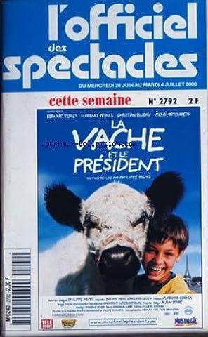 OFFICIEL DES SPECTACLES (L') [No 2792] du 28/06/2000 - LA VACHE ET LE PRESIDENT PAR PH. MUYL - AVEC B. YERLES - FLORENCE PERNEL - CH. BUJEAU - M.