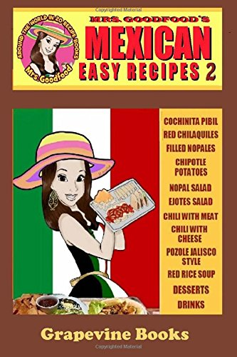 Mexican: Easy Recipes 2 (Mrs. Goodfood's Around The World in 20 Recipe Books): Beginner's Guide