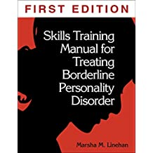 Skills Training Manual for Treating Borderline Personality Disorder (Diagnosis and Treatment of Mental Disorders)