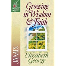 Growing in Wisdom & Faith (A Woman After God's Own Heart®) (English Edition)