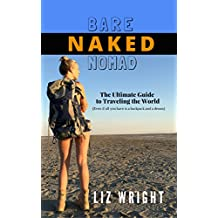 Bare Naked Nomad: The Ultimate Guide to Traveling the World (Even if all you have is a backpack and a dream.) (English Edition)