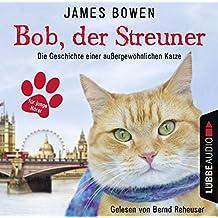 Bob, der Streuner: Die Geschichte einer außergewöhnlichen Katze.