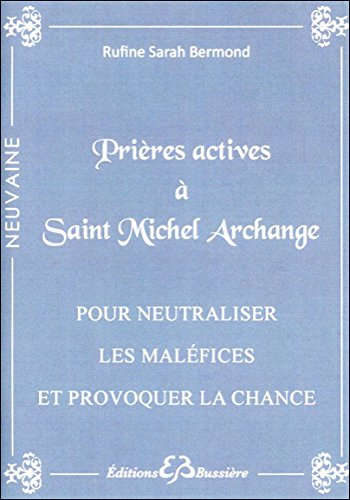 Prières actives à Saint Michel Archange - Pour neutraliser les maléfices par Rufine Sarah Bermond