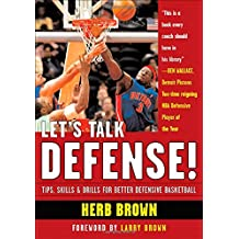 Let's Talk Defense: Tips, Skills and Drills for Better Defensive Basketball