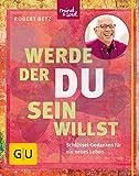 Werde, der du sein willst: Schlüssel-Gedanken für ein neues Leben (GU Mind & Soul Einzeltitel) - Robert Betz