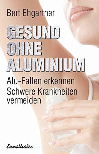 Gesund ohne Aluminium: Alu-Fallen erkennen - Schwere Krankheiten vermeiden - Aluminium-buch