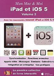 Mon Mac & Moi : iPad et iOS 5 : Volume 2