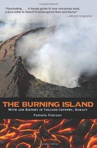 The Burning Island: Myth and History of the Hawaiian Volcano Country by Frierson, Pamela (2012) Paperback