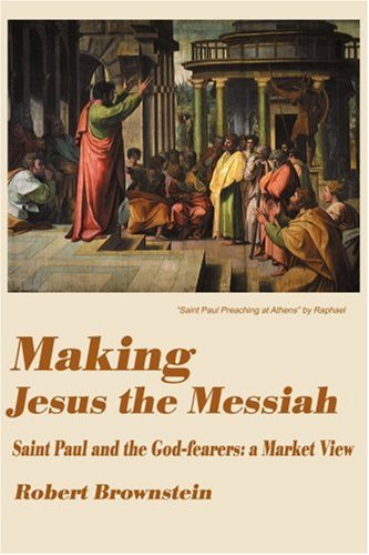 Making Jesus the Messiah: Saint Paul and the God-Fearers-A Market View