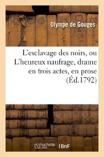 L'esclavage des noirs, ou L'heureux naufrage, drame en trois actes, en prose par Olympe de Gouges